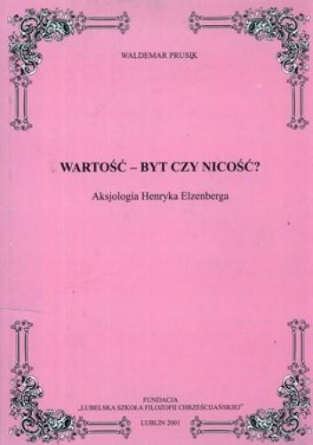 Okładka książki Wartość - byt czy nicość? Aksjologia Henryka Elzenberga