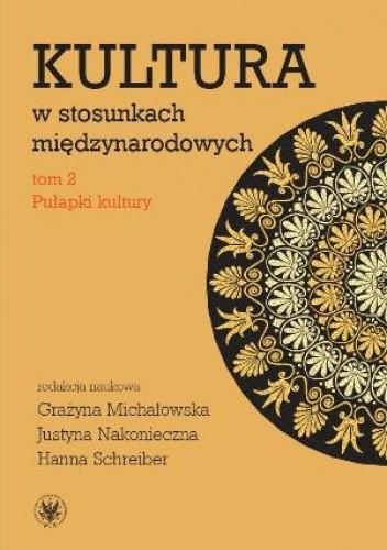 Okładka książki Kultura w stosunkach międzynarodowych. Tom 2: Pułapki kultury