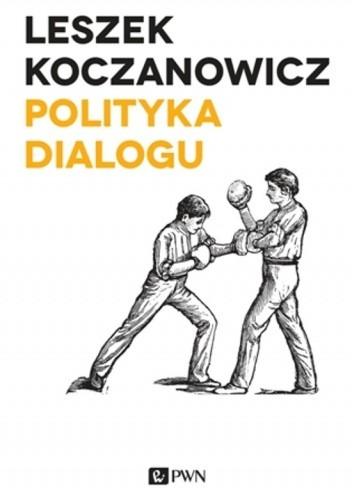 Okładka książki Polityka dialogu. Demokracja niekonsensualna i wspólnota krytyczna