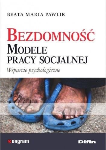 Okładka książki Bezdomność. Modele pracy socjalnej. Wsparcie psychologiczne