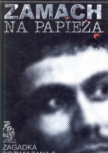 Okładka książki Zamach na Papieża. Zagadka rozwiązana?