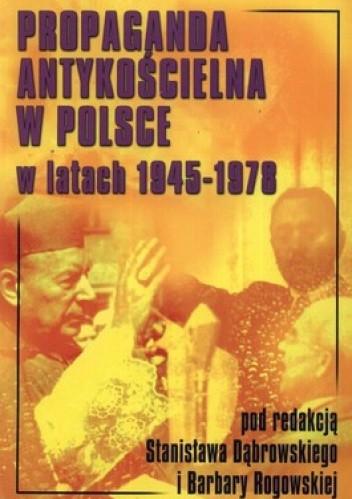Okładka książki Propaganda antykościelna w Polsce w latach 1945-1978