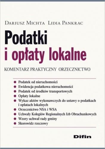 Okładka książki Podatki i opłaty lokalne. Komentarz praktyczny, orzecznictwo
