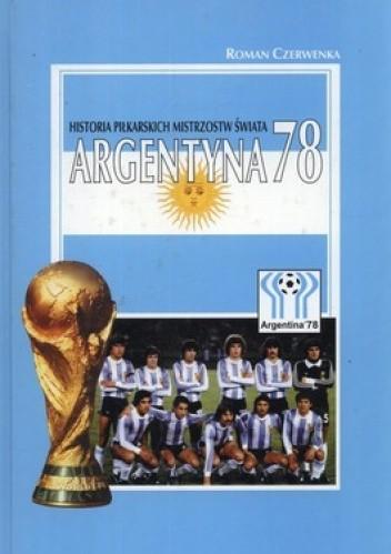 Okładka książki Argentyna 1978. Historia piłkarskich mistrzostw świata