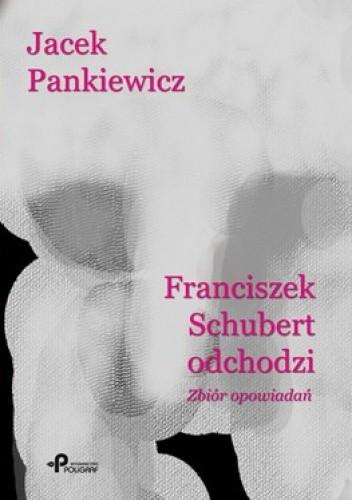 Okładka książki Franciszek Schubert odchodzi. Zbiór opowiadań