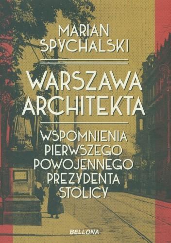 Okładka książki Warszawa architekta. Wspomnienia pierwszego powojennego prezydenta stolicy
