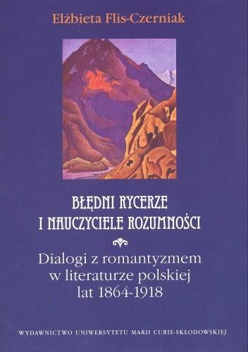 Okładka książki Błędni rycerze i nauczyciele rozumności. Dialogi z romantyzmem w literaturze polskiej 1864-1918