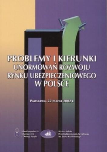 Okładka książki Problemy i kierunki unormowań rozwoju rynku ubezpieczeniowego w Polsce