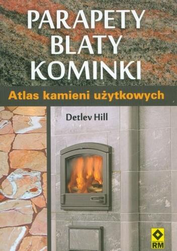Okładka książki Parapety, blaty, kominki. Atlas kamieni użytkowych