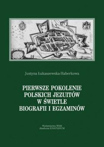 Okładka książki Pierwsze pokolenie polskich jezuitów w świetle biografii i egzaminów