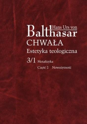 Okładka książki Chwała. Estetyka teologiczna. 3/1 Metafizyka. Część 2 Nowożytność