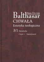 Chwała. Estetyka teologiczna. 3/1 Metafizyka. Część 1 Starożytność