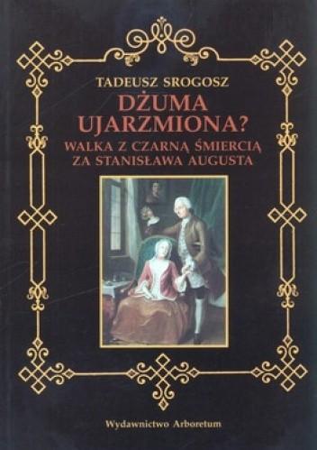 Okładka książki Dżuma ujarzmiona? Walka z czarną śmiercią za Stanisława Augusta