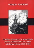 Problem korytarza w stosunkach polsko-niemieckich i na arenie międzynarodowej 1919-1939. Studium polityczne
