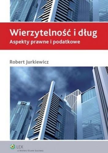 Okładka książki Wierzytelność i dług. Aspekty prawne i podatkowe