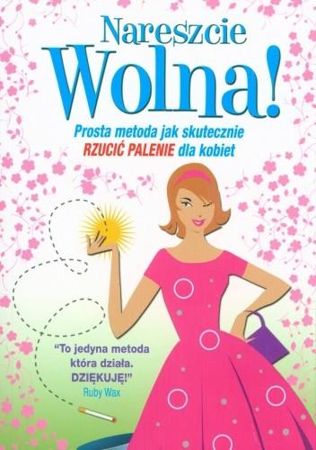 Okładka książki Nareszcie wolna! Prosta metoda jak skutecznie rzucić palenie dla kobiet