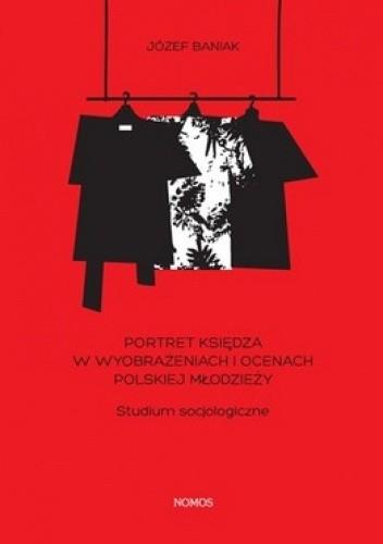 Okładka książki Portret księdza w wyobrażeniach i ocenach polskiej młodzieży. Studium socjologiczne