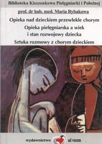 Okładka książki Opieka nad dzieckiem przewlekle chorym. Opieka pielęgniarska a wiek i stan rozwojowy dziecka. Sztuka rozmowy z chorym dzieckiem