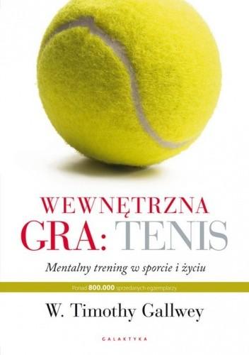 Okładka książki Wewnętrzna gra: tenis. Trening mentalny w sporcie i życiu