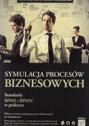 Okładka książki Symulacja procesów biznesowych. Standardy BPMS i BPMN