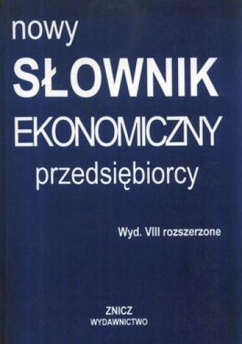 Okładka książki Nowy słownik ekonomiczny przedsiębiorcy