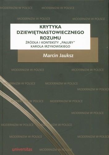 Okładka książki Krytyka dziewiętnastowiecznego rozumu. Źródła i konteksty