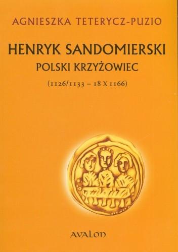 Okładka książki Henryk Sandomierski. Polski Krzyżowiec  (1126/1133 - 18 X 1166)