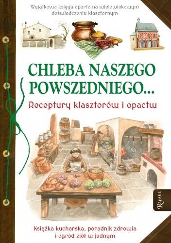 Okładka książki Chleba naszego powszedniego... Receptury klasztorów i opactw