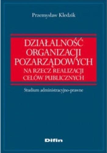 Okładka książki Działalność organizacji pozarządowych na rzecz realizacji celów publicznych