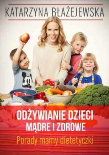 Okładka książki Odżywianie dzieci mądre i zdrowe