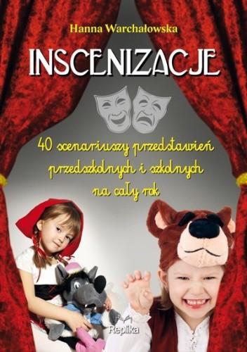 Okładka książki Inscenizacje. 40 scenariuszy przedstawień przedszkolnych i szkolnych na cały rok