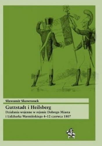 Okładka książki Guttstadt i Heilsberg. Działania wojenne w rejonie Dobrego Miasta i Lidzbarka Warmińskiego 4-12 czerwca 1807