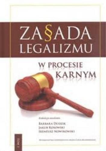 Okładka książki Zasada legalizmu w procesie karnym