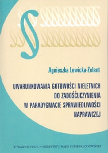 Okładka książki Uwarunkowania gotowości nieletnich do zadośćuczynienia w paradygmacie sprawiedliwości naprawczej
