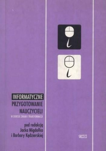 Okładka książki Informatyczne przygotowanie nauczycieli  w okresie zmian i transformacji