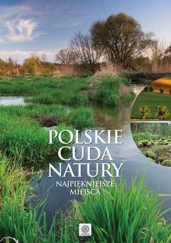 Okładka książki Polskie cuda natury. Najpiękniejsze miejsca