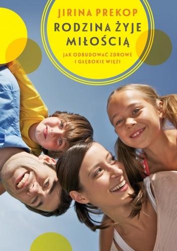 Okładka książki Rodzina żyje miłością. Jak odbudować zdrowe i głębokie więzi