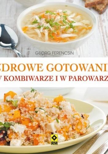 Okładka książki Zdrowe gotowanie w kombiwarze i parowarze