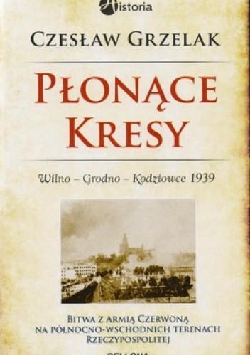 Okładka książki Płonące Kresy.  Wilno. Grodno. Kodziowce 1939