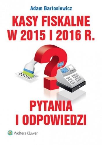 Okładka książki Kasy fiskalne w 2015 i 2016 r. Pytania i odpowiedzi