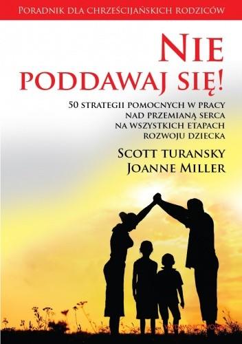 Okładka książki Nie poddawaj się! 50 strategii pomocnych w pracy nad przemianą serca na wszystkich etapach rozwoju dziecka