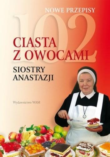 Okładka książki 102 ciasta z owocami Siostry Anastazji