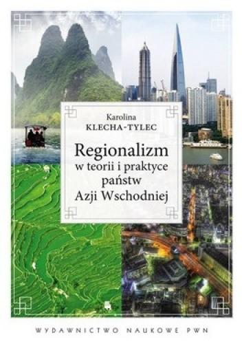 Okładka książki Regionalizm w teorii i praktyce państw Azji Wschodniej