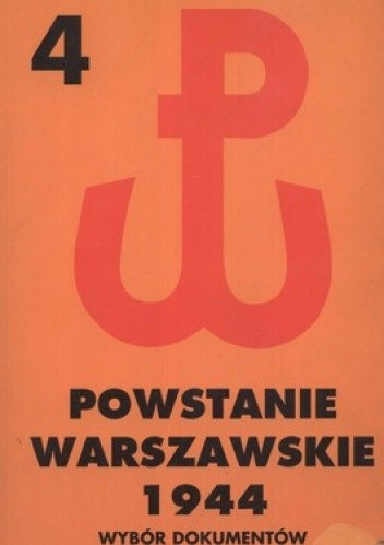 Okładka książki Powstanie Warszawskie 1944. Tom 4. Wybór dokumentów