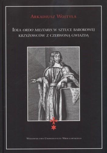Okładka książki Idea ordo militaris w sztuce barokowej krzyżowców z czerwoną gwiazdą
