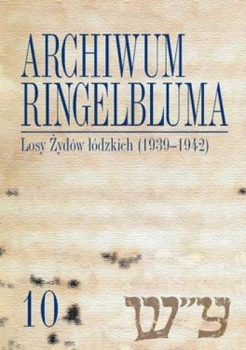 Okładka książki Archiwum Ringelbluma. Konspiracyjne Archiwum Getta Warszawy. Tom 10. Losy Żydów łódzkich + CD
