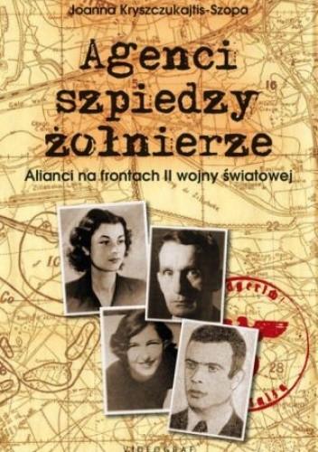Okładka książki Agenci, szpiedzy, żołnierze. Alianci na frontach II wojny światowej