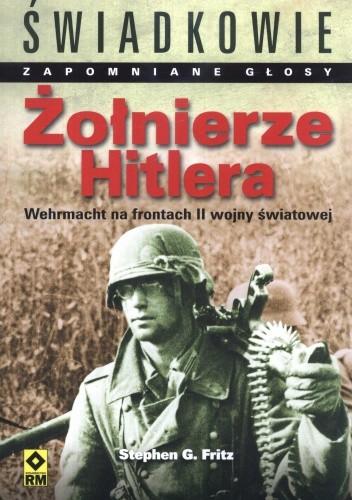 Okładka książki Żolnierze Hitlera. Wehrmacht na frontach II wojny światowej