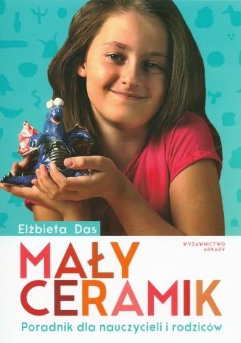Okładka książki Mały ceramik. Poradnik dla nauczycieli rodziców