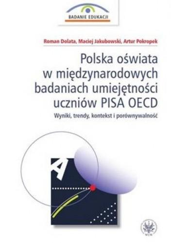Okładka książki Polska oświata w międzynarodowych badaniach umiejętności uczniów PISA OECD. Wyniki, trendy, kontekst i porównywalność